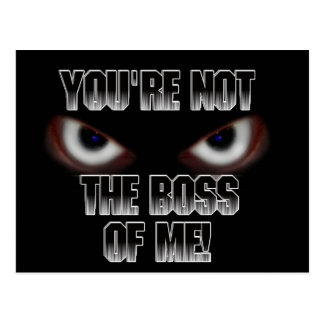 YOU'RE NOT THE BOSS OF ME! POST CARDS