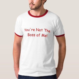 You're Not the Boss of Me Tee Shirt
