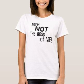 You're Not the Boss of Me! Woman's T-Shirt (2-L)
