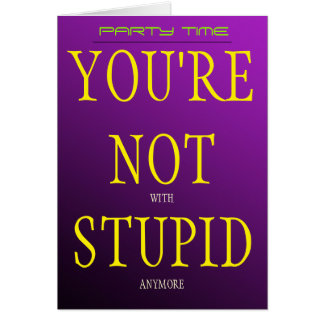 You're Not With Stupid Anymore (No Message) Card