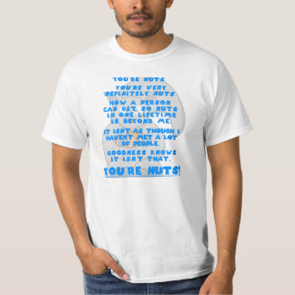 You're NUTS. You're very definitely NUTS. T-Shirt