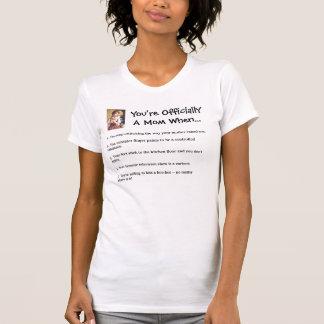 You're OfficiallyA Mom When... T Shirt
