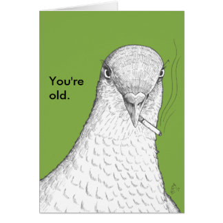 Pigeon birthday card image collections birthday cards ideas happy birthday ed cards greeting photo cards zazzle you39re old funny old age humor birthday card bookmarktalkfo Images