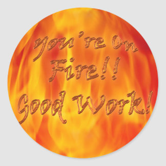 You're On Fire Good Work Sticker
