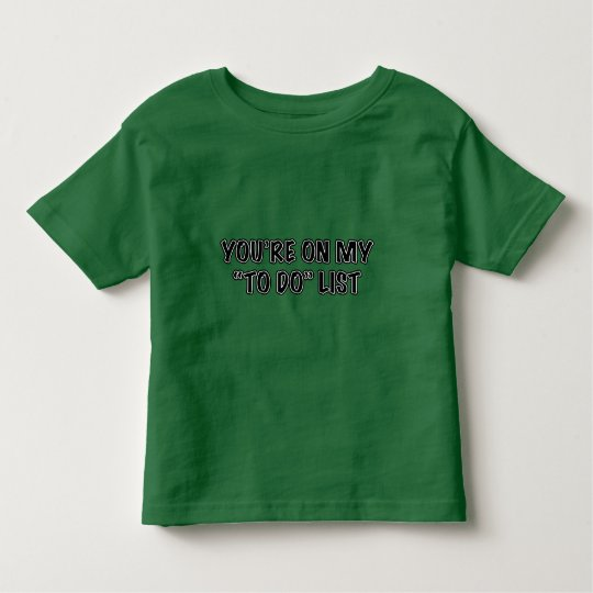 You're On My To Do List Toddler T-shirt