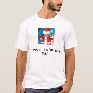 "You're on the ""naughty list.""  PERMENANTLY T-Shirt"