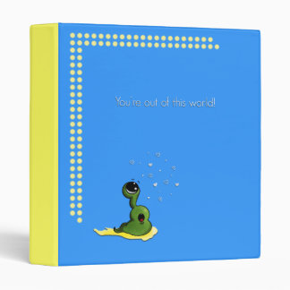 """""""You're out of this world"""" Binder"""