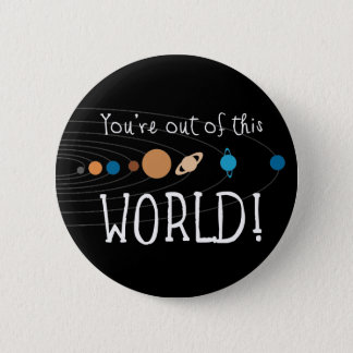 You're Out Of This World! Button
