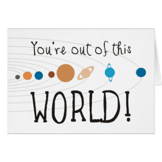 You're Out Of This World! Card
