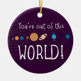 You're Out Of This World! Ceramic Ornament