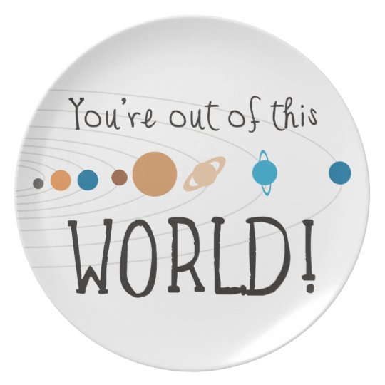 You're Out Of This World! Dinner Plate
