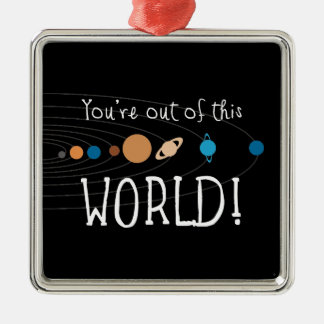 You're Out Of This World! Metal Ornament