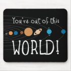 You're Out Of This World! Mouse Pad
