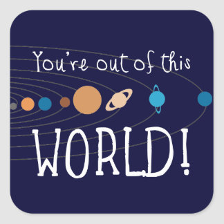 You're Out Of This World! Square Sticker