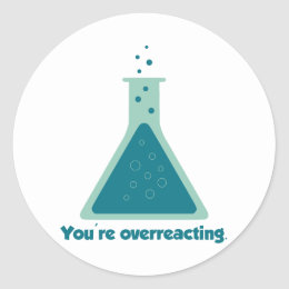 You're Overreacting Chemistry Science Beaker Classic Round Sticker