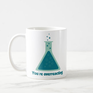 You're Overreacting Chemistry Science Beaker Classic White Coffee Mug