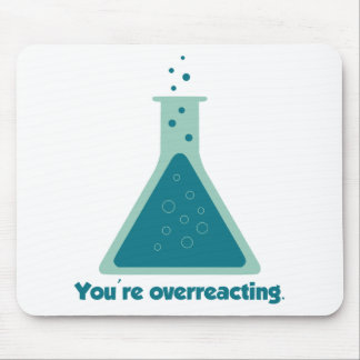 You're Overreacting Chemistry Science Beaker Mouse Pad