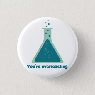 You're Overreacting Chemistry Science Beaker Pinback Button