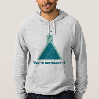 You're Overreacting Chemistry Science Beaker Pullover