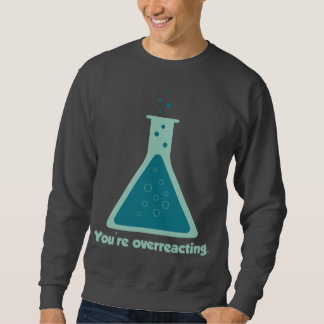 You're Overreacting Chemistry Science Beaker Sweatshirt