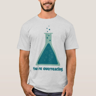 You're Overreacting Chemistry Science Beaker T-Shirt