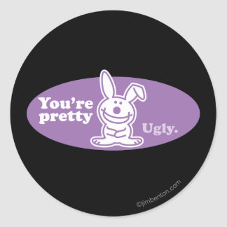 You're Pretty Ugly Classic Round Sticker