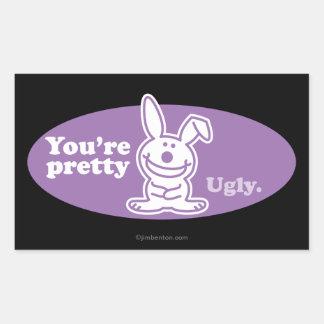 You're Pretty Ugly Rectangular Sticker