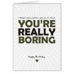 You're Really Boring Greeting Card