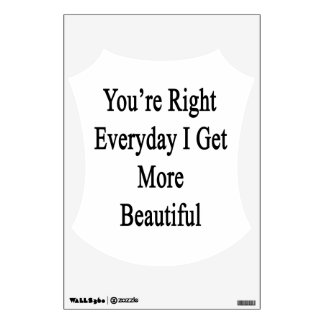 You're Right Everyday I Get More Beautiful Wall Sticker