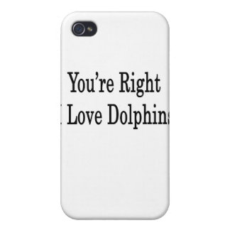 You're Right I Love Dolphins iPhone 4 Case