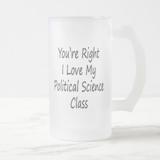 You're Right I Love My Political Science Class Coffee Mugs