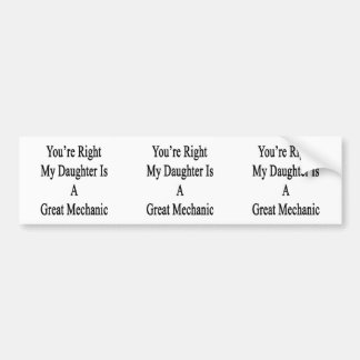 You're Right My Daughter Is A Great Mechanic Car Bumper Sticker
