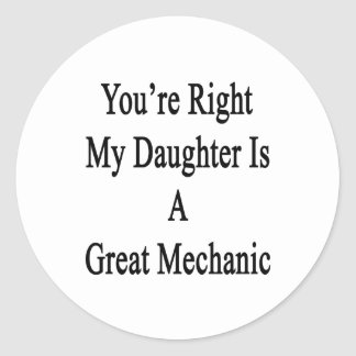 You're Right My Daughter Is A Great Mechanic Classic Round Sticker