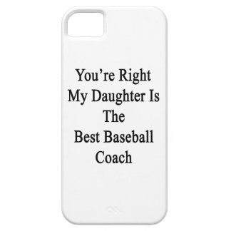 You're Right My Daughter Is The Best Baseball Coac iPhone 5 Case