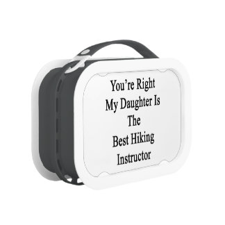 You're Right My Daughter Is The Best Hiking Instru Lunchbox