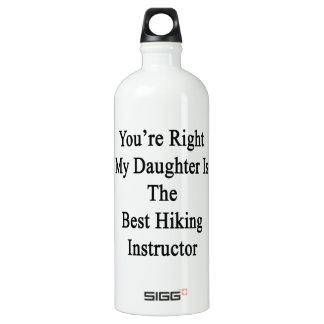 You're Right My Daughter Is The Best Hiking Instru SIGG Traveler 1.0L Water Bottle