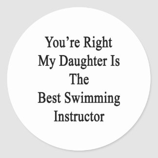 You're Right My Daughter Is The Best Swimming Inst Classic Round Sticker