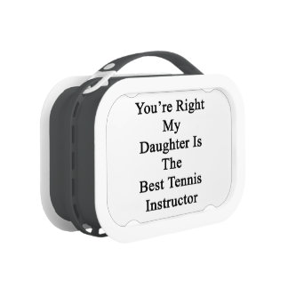 You're Right My Daughter Is The Best Tennis Instru Yubo Lunch Boxes