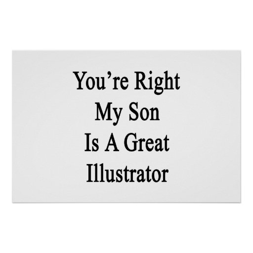 You're Right My Son Is A Great Illustrator Print