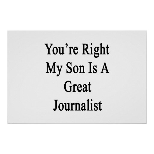 You're Right My Son Is A Great Journalist Poster
