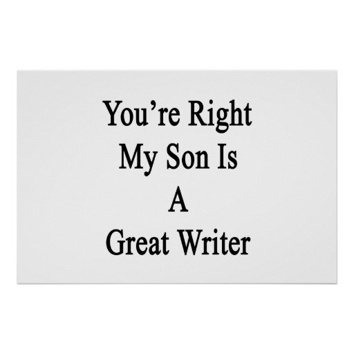 You're Right My Son Is A Great Writer Poster