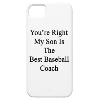 You're Right My Son Is The Best Baseball Coach iPhone 5 Cover