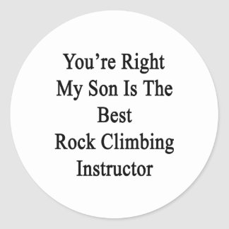 You're Right My Son Is The Best Rock Climbing Inst Classic Round Sticker