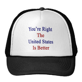 You're Right The United States Is Better Trucker Hat