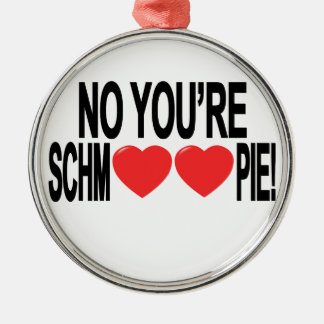 You're Schmoopy! Tee.png Metal Ornament