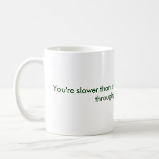 You're slower than a herd of turtles stampeding... classic white coffee mug