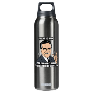 You're so bain you probably think this election 16 oz insulated SIGG thermos water bottle