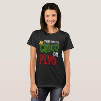 You're So Cinco de Flyo Mexican T-Shirt