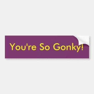 You're So Gonky Bumper Sticker Car Bumper Sticker