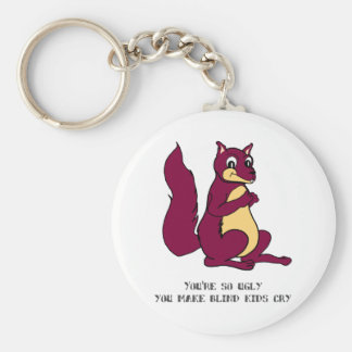 You're so ugly you make blind kids cry keychain